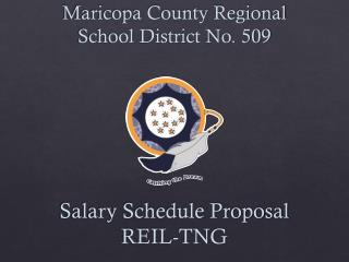 Maricopa County Regional School District No. 509 Salary Schedule Proposal REIL-TNG