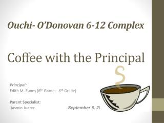Ouchi - O'Donovan 6-12 Complex  Coffee with the Principal