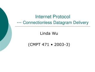 Internet Protocol ---  Connectionless Datagram Delivery