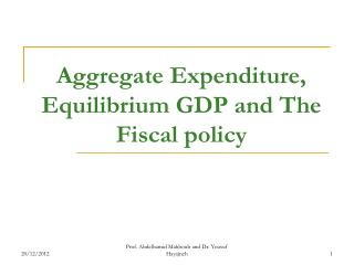 Aggregate Expenditure, Equilibrium GDP and The Fiscal policy