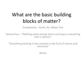 What are the basic building blocks of matter?