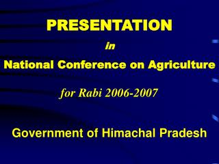 PRESENTATION in National Conference on Agriculture for Rabi 2006-2007