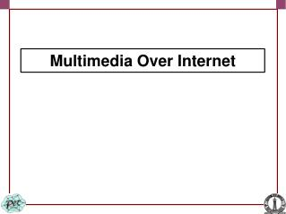 Multimedia Over Internet