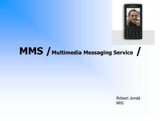 MMS / Multimedia Messaging Service  /