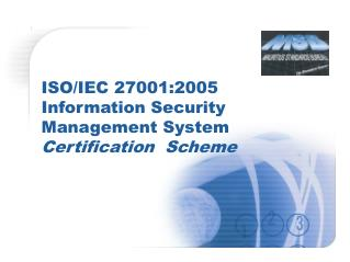 ISO/IEC 27001:2005  Information Security Management System Certification  Scheme
