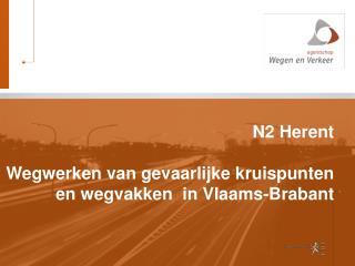N2 Herent Wegwerken van gevaarlijke kruispunten en wegvakken  in Vlaams-Brabant