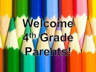 Welcome  4 th  Grade Parents!