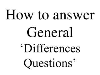 How to answer General 'Differences Questions'