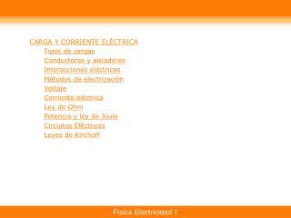 CARGA Y CORRIENTE ELÉCTRICA  Tipos de cargas Conductores y aisladores Interacciones eléctricas