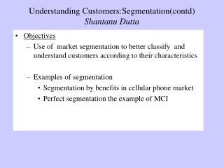 Understanding Customers:Segmentation(contd) Shantanu Dutta
