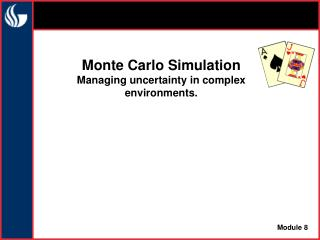 Monte Carlo Simulation Managing uncertainty in complex environments.