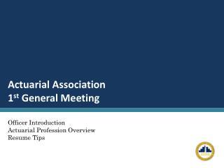 Actuarial Association 1 st  General Meeting