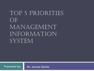 TOP 5 PRIORITIES  OF  MANAGEMENT INFORMATION SYSTEM