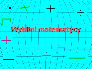 Wybitni m atematycy