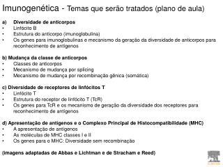 Imunogenética -  Temas que serão tratados (plano de aula) Diversidade de anticorpos Linfócito B