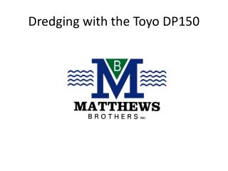 Dredging with the Toyo DP150