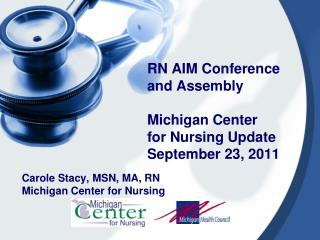 Carole Stacy, MSN, MA, RN Michigan Center for Nursing