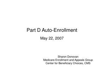 Part D Auto-Enrollment  May 22, 2007