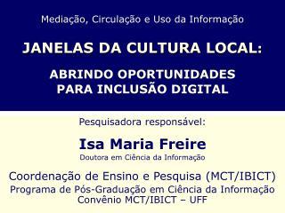 Pesquisadora responsável: Isa Maria Freire Doutora em Ciência da Informação