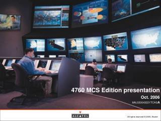 4760 MCS Edition presentation Oct. 2006 8AL020043221TCASA