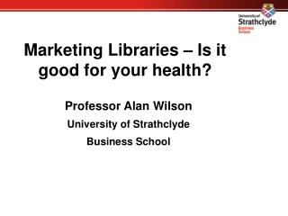 Marketing Libraries – Is it good for your health?