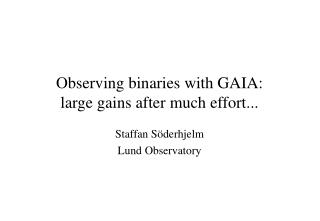 Observing binaries with GAIA:  large gains after much effort...