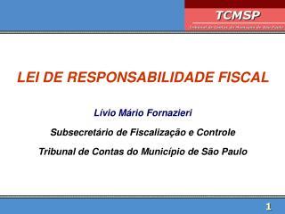 LEI DE RESPONSABILIDADE FISCAL Lívio Mário Fornazieri Subsecretário de Fiscalização e Controle