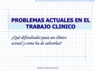 PROBLEMAS ACTUALES EN EL TRABAJO CLINICO