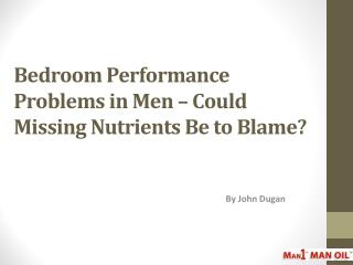 Bedroom Performance Problems in Men – Could Missing Nutrient