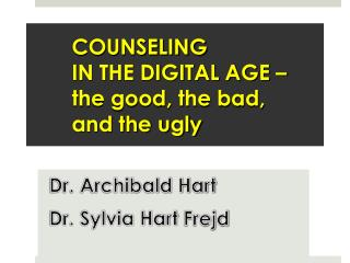 COUNSELING  IN THE DIGITAL AGE – the good, the bad, and the ugly