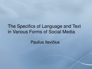 T he Specifi c s of Language and Text in Various Forms of Social Media