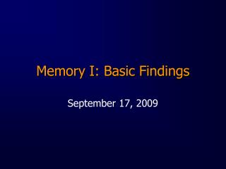 Memory I: Basic Findings