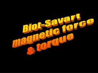Biot-Savart magnetic force & torque