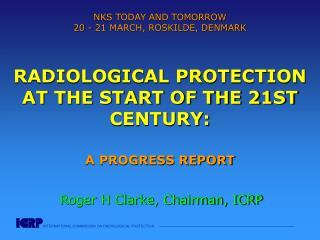 Roger H Clarke, Chairman, ICRP