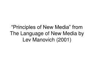 """Principles of New Media"" from The Language of New Media by Lev Manovich (2001)"