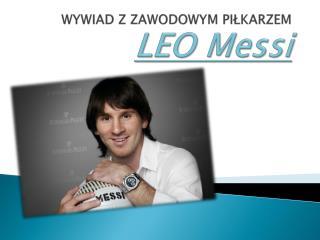 WYWIAD Z ZAWODOWYM PIŁKARZEM      LEO  Messi