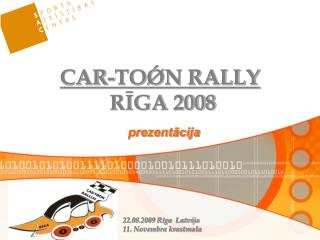 CAR-TOǾN RALLY  RĪGA 2008