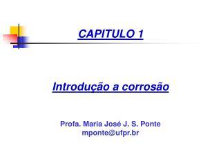 CAPITULO 1  Introdução a corrosão Profa. Maria José J. S. Ponte mponte@ufpr.br