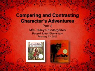 Comparing and Contrasting  Character's Adventures Part 3 Mrs. Talley's Kindergarten