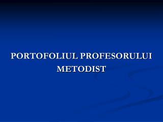 PORTOFOLIUL  PROFESORULUI  METODIST