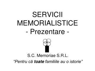 SERVICII MEMORIALISTICE - Prezentare -