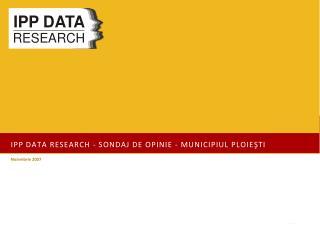 IPP DATA Research - Sondaj de  opinie - Municipiul  PLoieşti