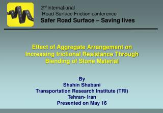 By Shahin Shabani Transportation Research Institute (TRI) Tehran- Iran Presented on May 16