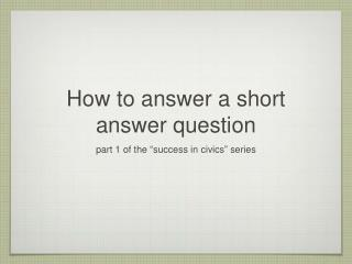 How to answer a short answer question