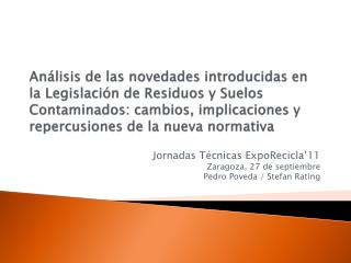 Jornadas Técnicas ExpoRecicla'11 Zaragoza, 27 de septiembre Pedro Poveda / Stefan Rating