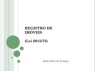 REGISTRO DE  IMÓVEIS (Lei 6015/73)