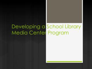 Developing a School Library Media Center Program