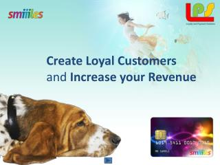 Create Loyal  Customers and  Increase  your Revenue