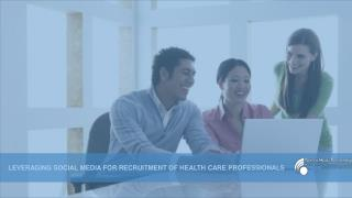 LEVERAGING SOCIAL MEDIA FOR RECRUITMENT OF HEALTH CARE PROFESSIONALS