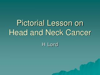 Pictorial Lesson on Head and Neck Cancer